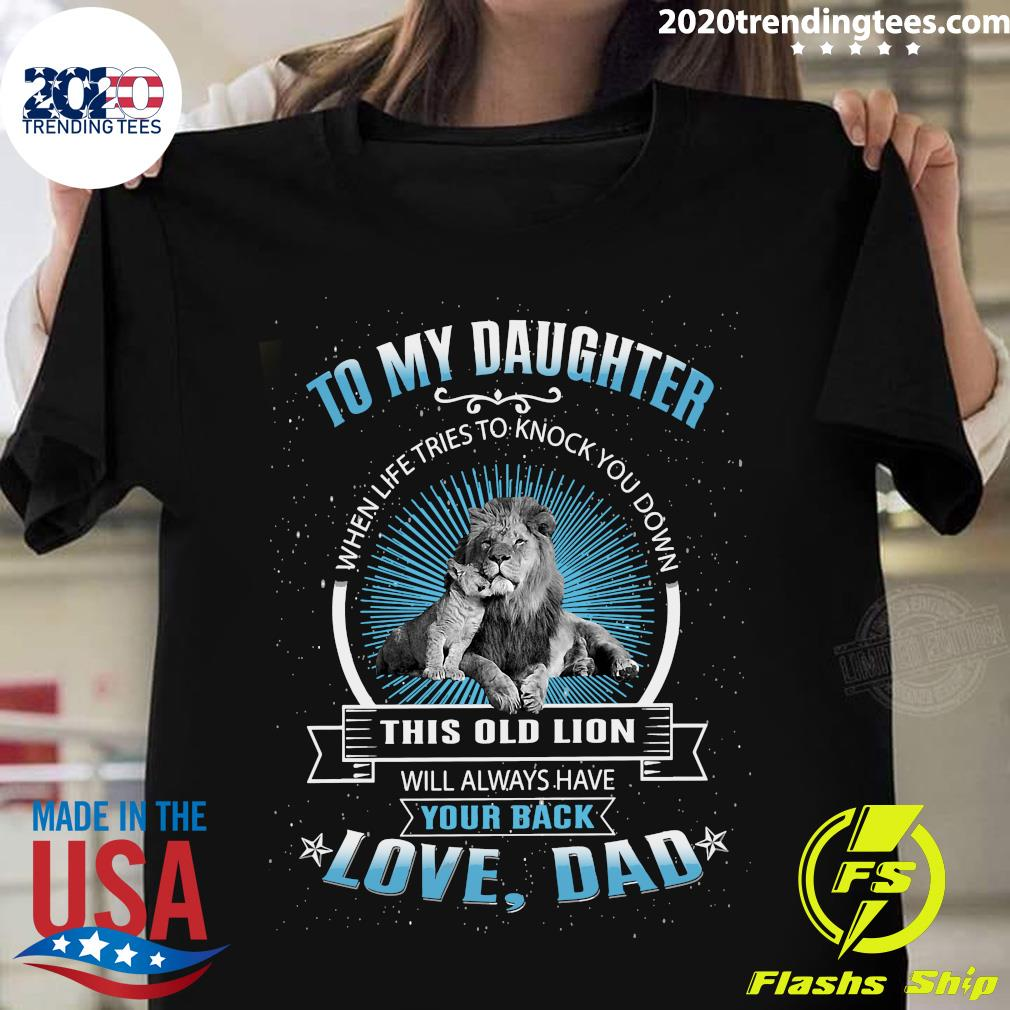 To My Daughter When Life Tries To Knock You Down This Old Lion Shirt
