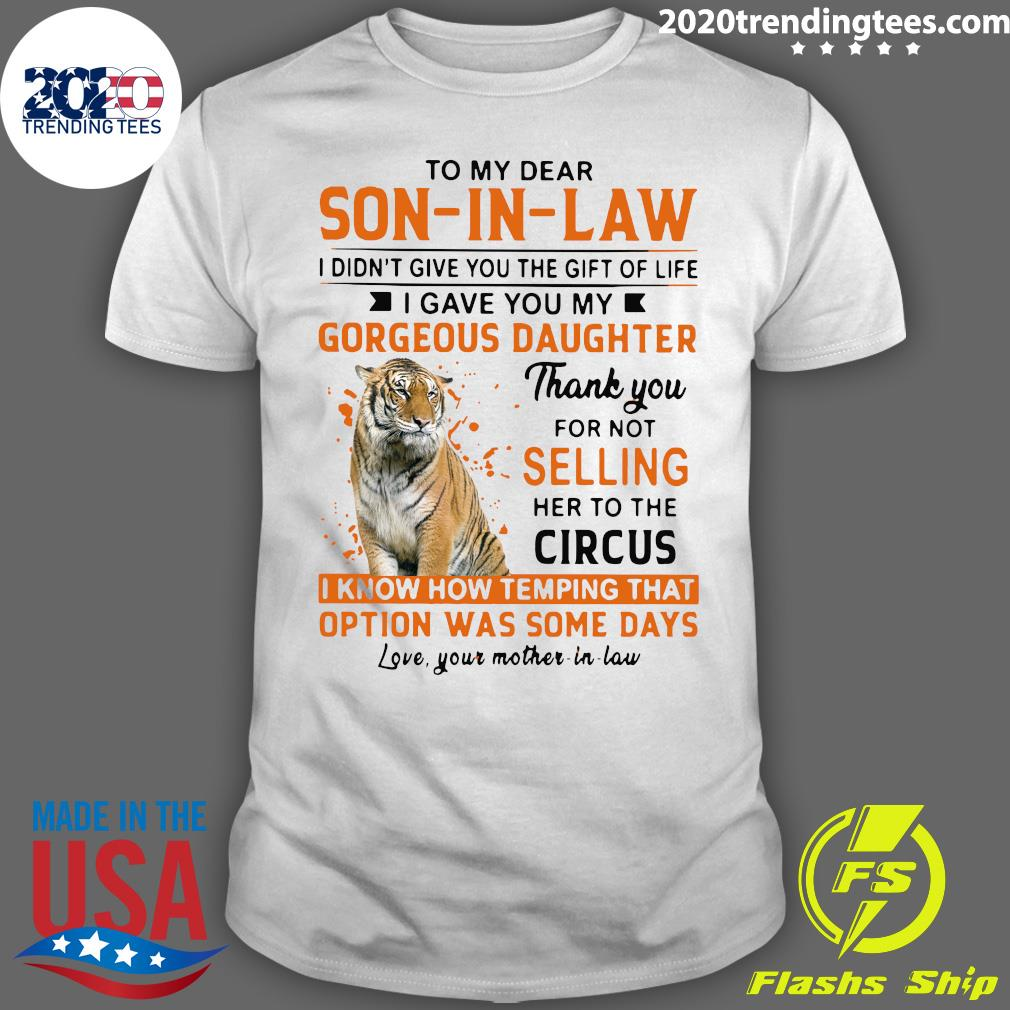 To My Dear Son In Law I Didn't Give You The Gift Of Life Shirt
