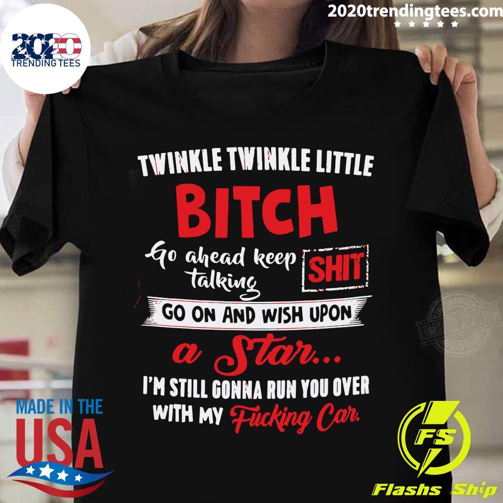 Twinkle Twinkle Little Bitch Go Ahead Keep Talking Shit Shirt