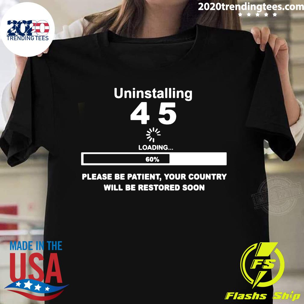 Uninstalling 45 Loading Please Be Patient Your Country Will Be Restored Soon Shirt