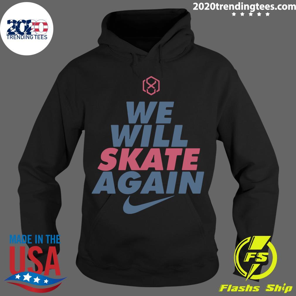 We Will Skate Again Nike Shirt Hoodie
