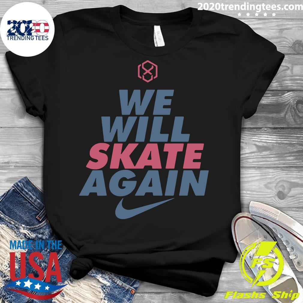We Will Skate Again Nike Shirt Ladies tee