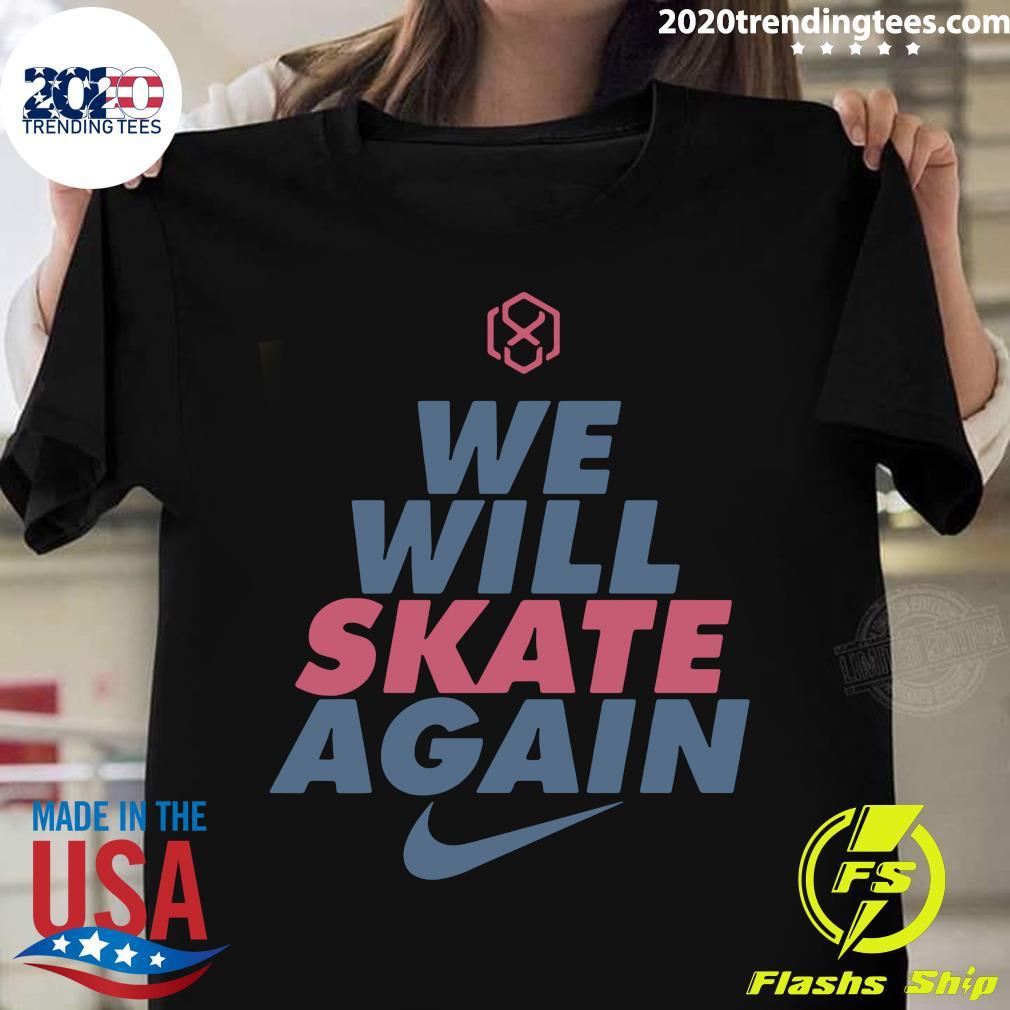 We Will Skate Again Nike Shirt