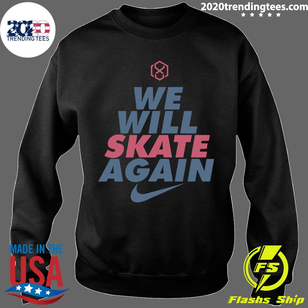 We Will Skate Again Nike Shirt Sweater
