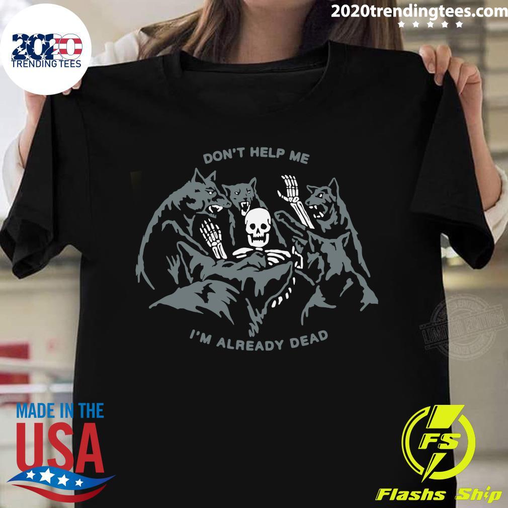 Wolf Skull Don't Help Me I'm Already Dead Shirt
