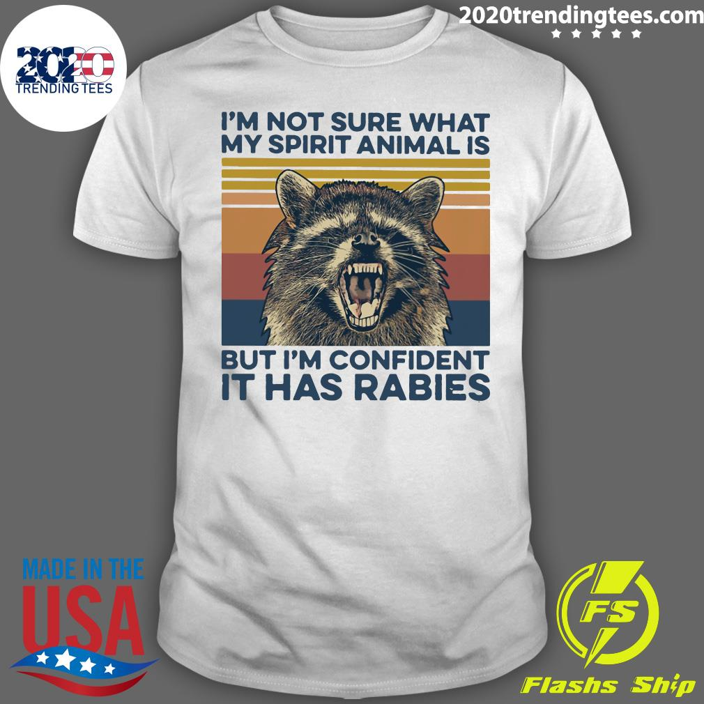 Animal I'm Not Sure What My Spirit Animal Is But I'm Confident It Has Rabies Vintage Shirt
