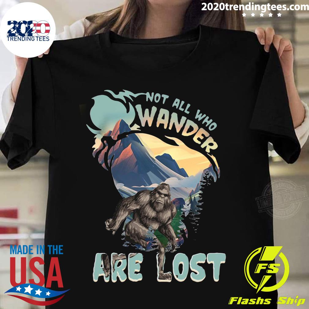 Bigfoot Not All Who Wander Are Lost Shirt