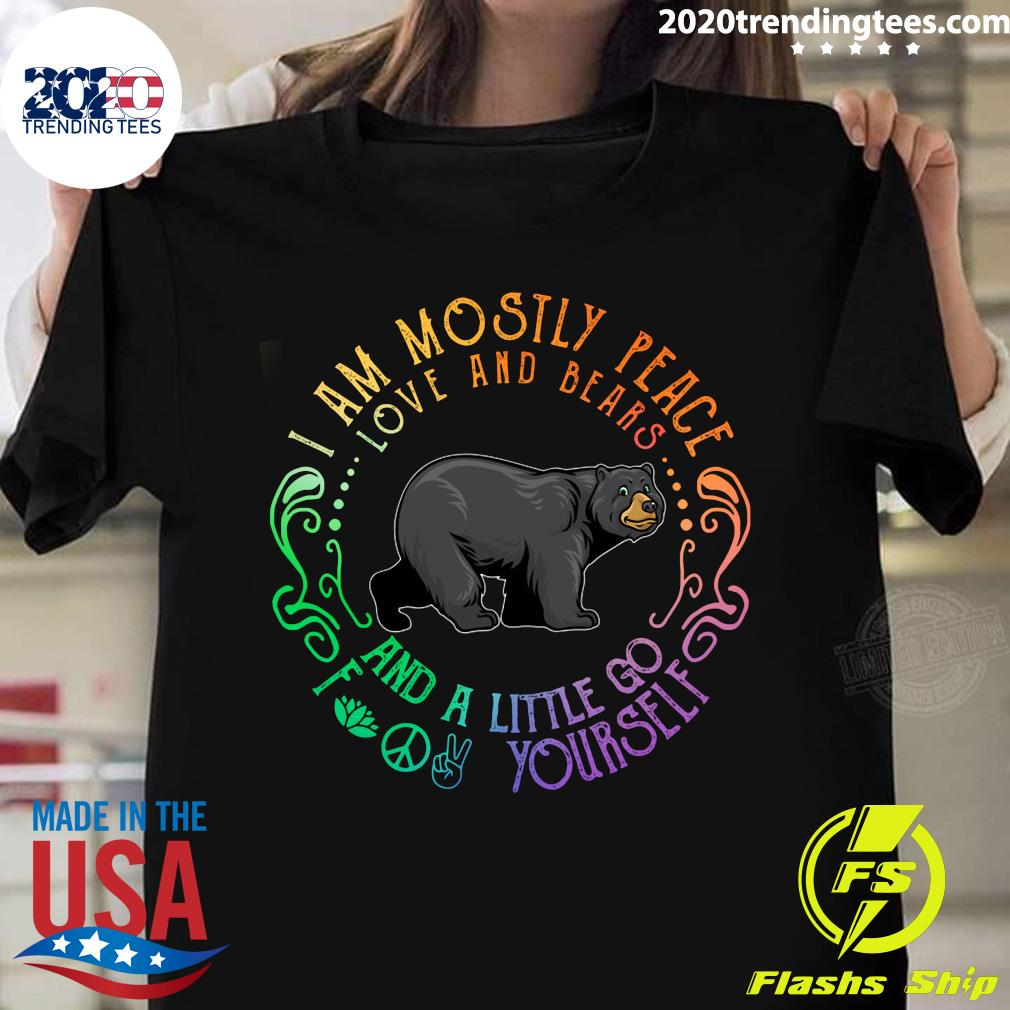 Black Bear I Am Mostly Peace Love And Bears And A Little Go Fuck Your Self Shirt