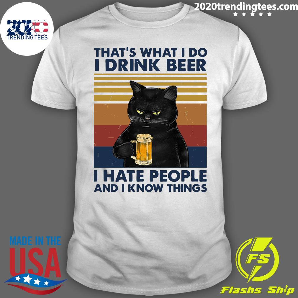 Black Cat That's What I Do I Drink Beer I Hate People And I Know Things Shirt