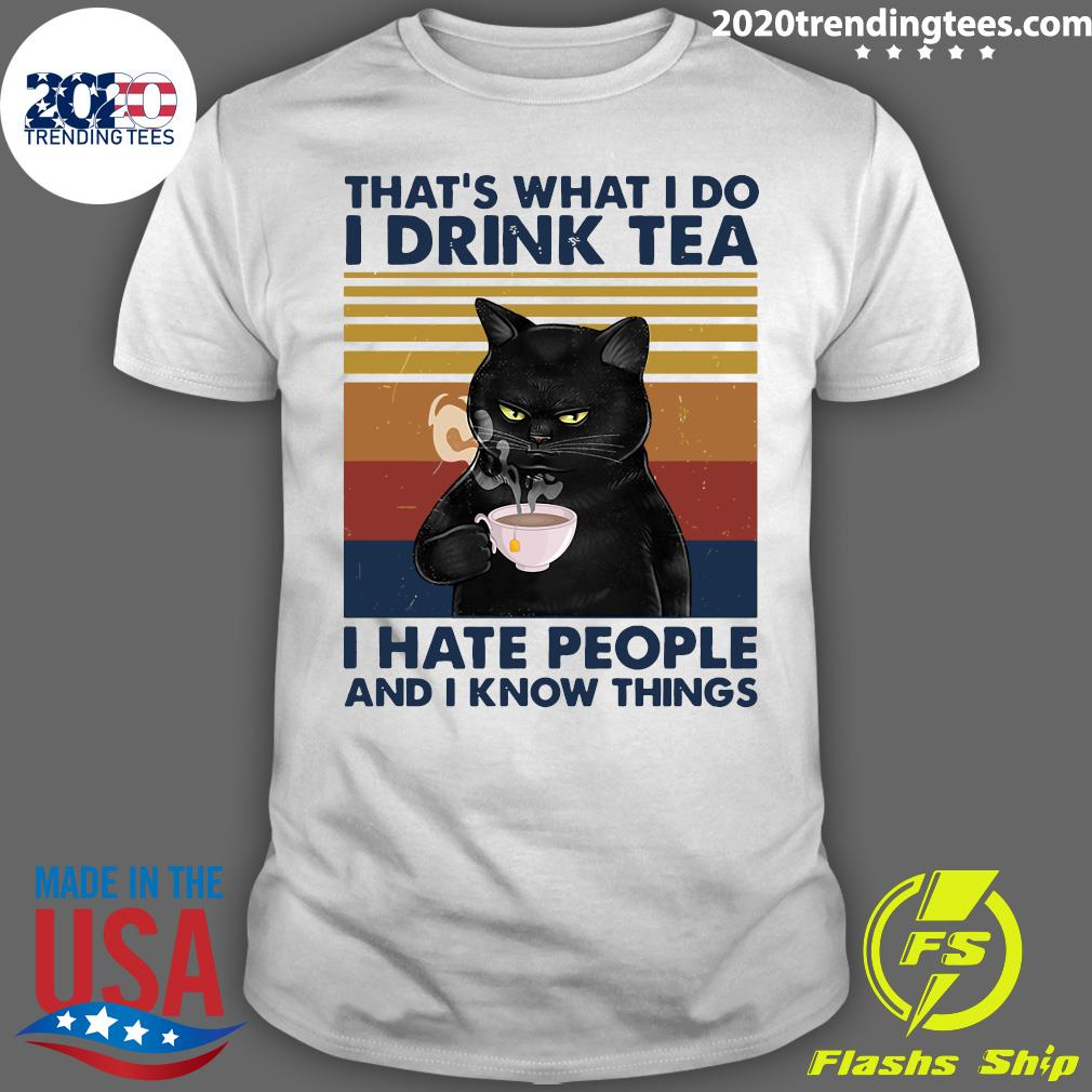 Black Cat That's What I Do I Drink Tea I Hate People And I Know Things Shirt
