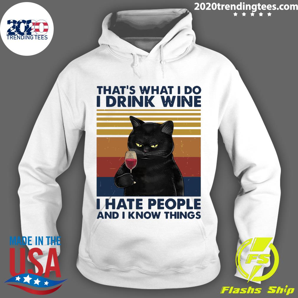 Black Cat That's What I Do I Drink Wine I Hate People And I Know Things Shirt Hoodie
