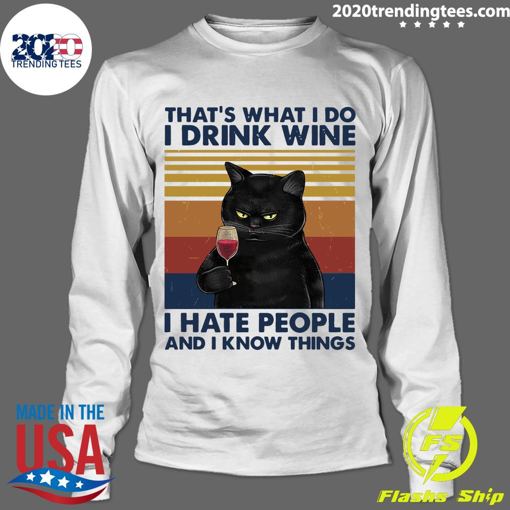 Black Cat That's What I Do I Drink Wine I Hate People And I Know Things Shirt Longsleeve
