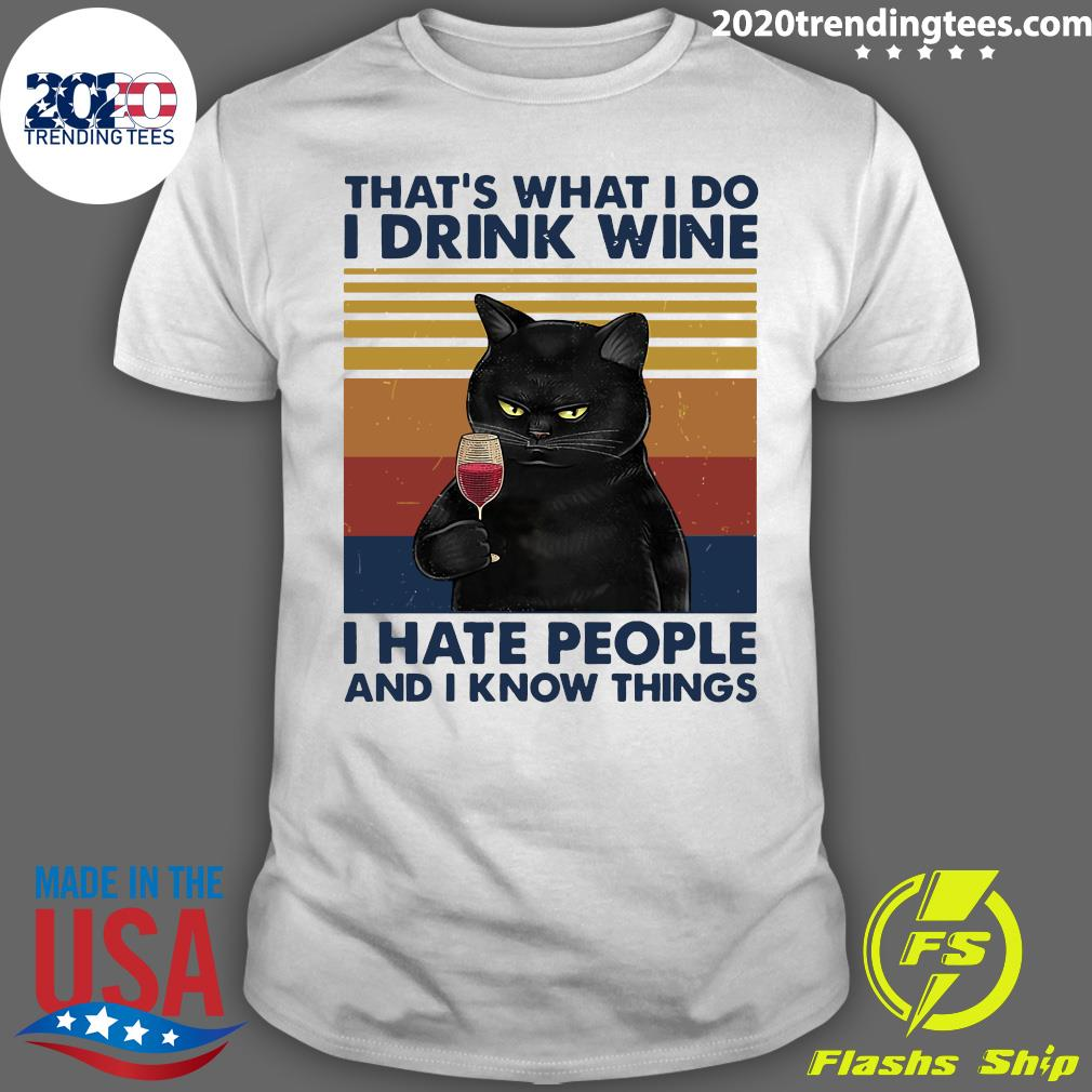 Black Cat That's What I Do I Drink Wine I Hate People And I Know Things Shirt