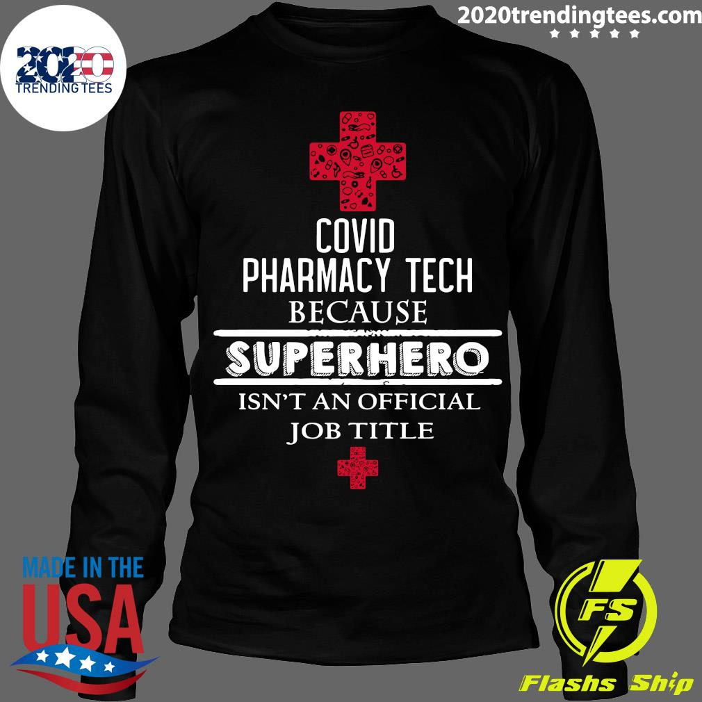Covid Pharmacy Tech Because Superhero Isn't An Official Job Title Shirt Longsleeve