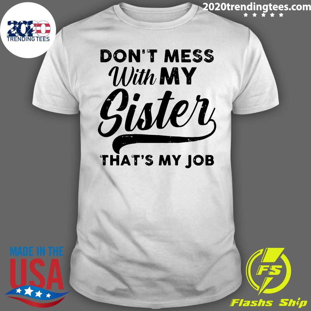 Don't Mess WIth My Sister That's My Job Shirt