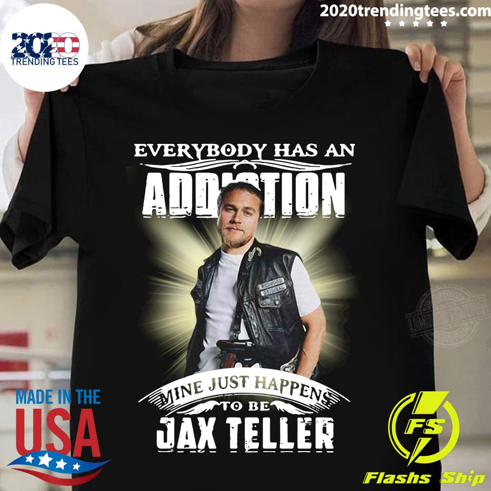 Everybody Has An Addiction Mine Just Happens To Be Jax Teller Shirt