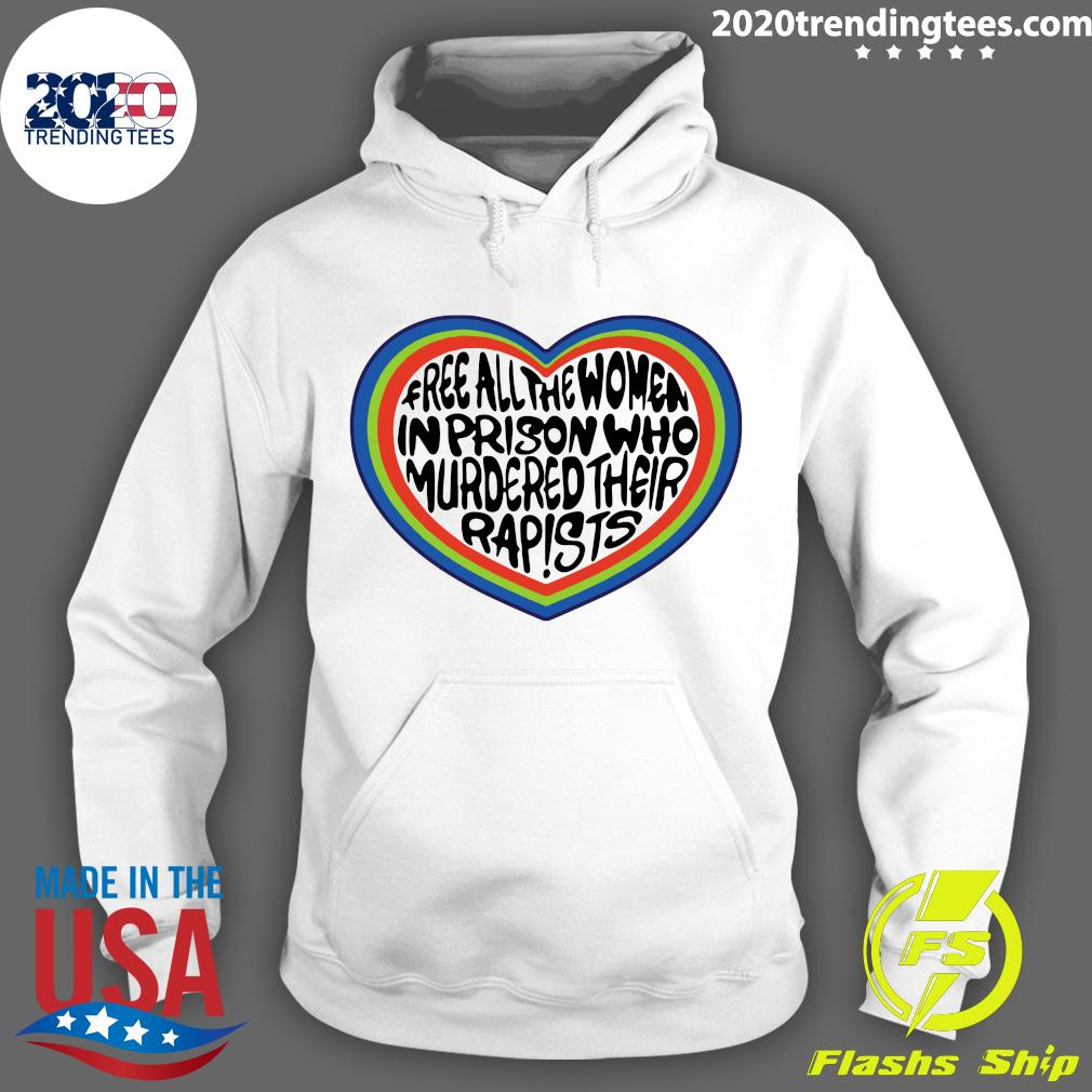 Free All The Women In Prison Who Murdered Their Rapists Shirt Hoodie