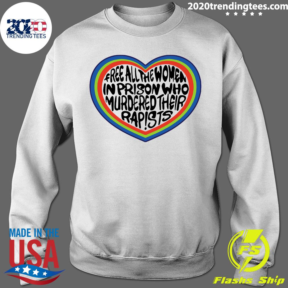 Free All The Women In Prison Who Murdered Their Rapists Shirt Sweater