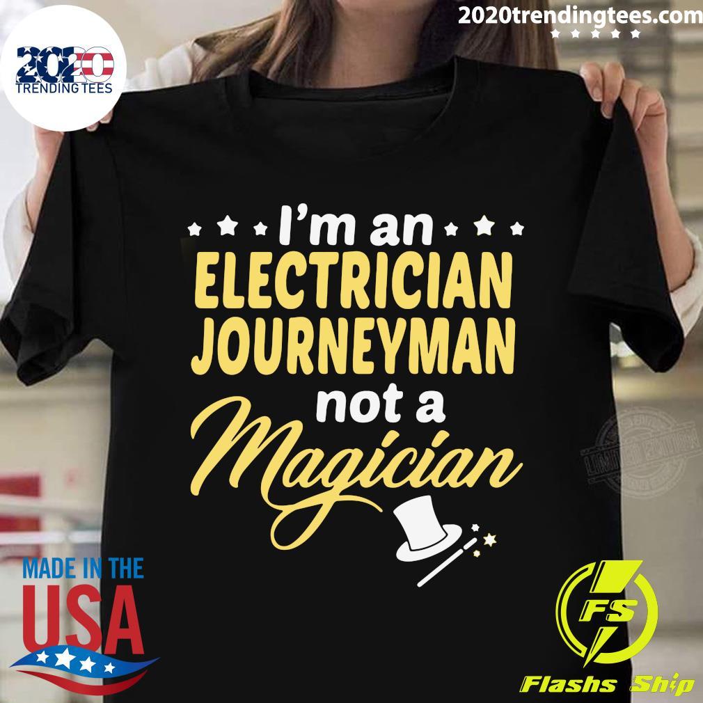 I'm An Electrician Journeyman Not A Magician Shirt