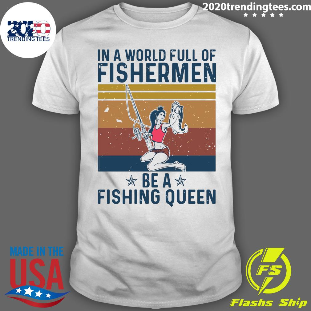 In A World Full Of Fishermen Be A Fishing Queen Vintage Retro Shirt