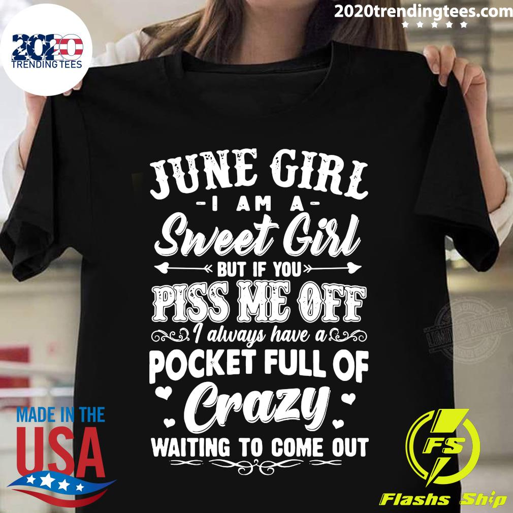 June Girl I Am A Sweet Girl But If You Piss Me Off Pocket Full Of Crazy Shirt