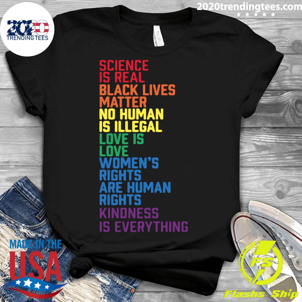 Lgbt Science Is Real Black Lives Matter No Human Is Illegal Love Is Love Women's Rights Are Human Rights Kindness Is Everything Shirt Ladies tee