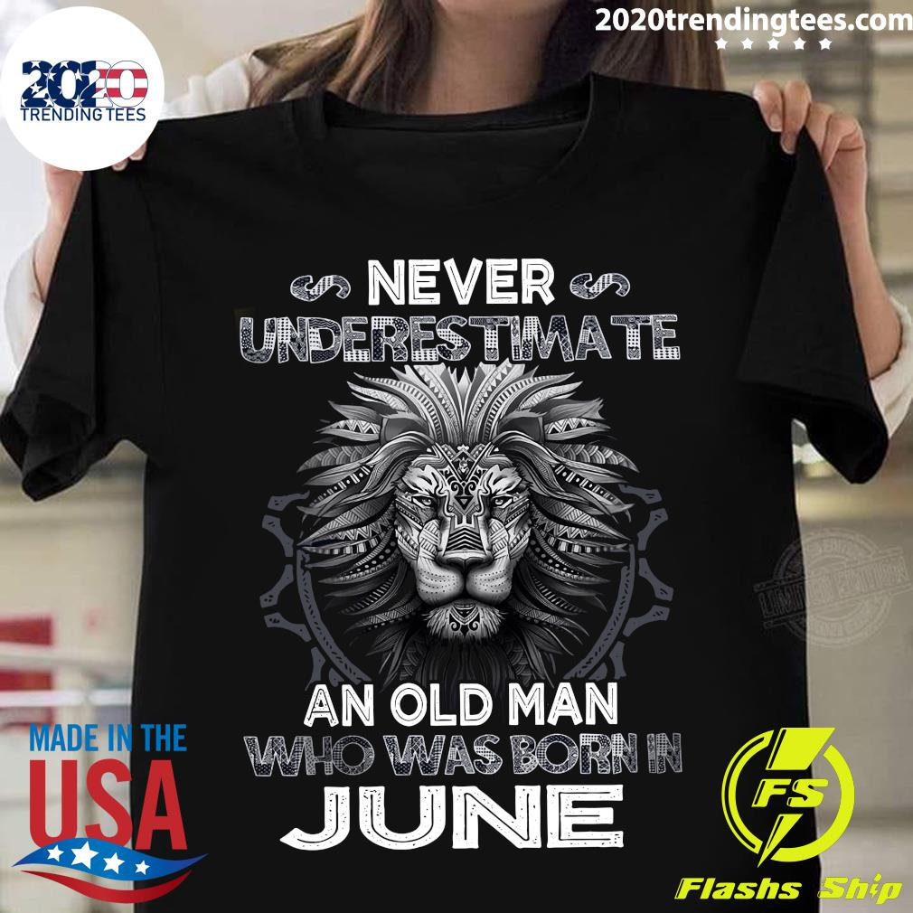 Lion Never Underestimate An Old Man Who Was Born In June Shirt