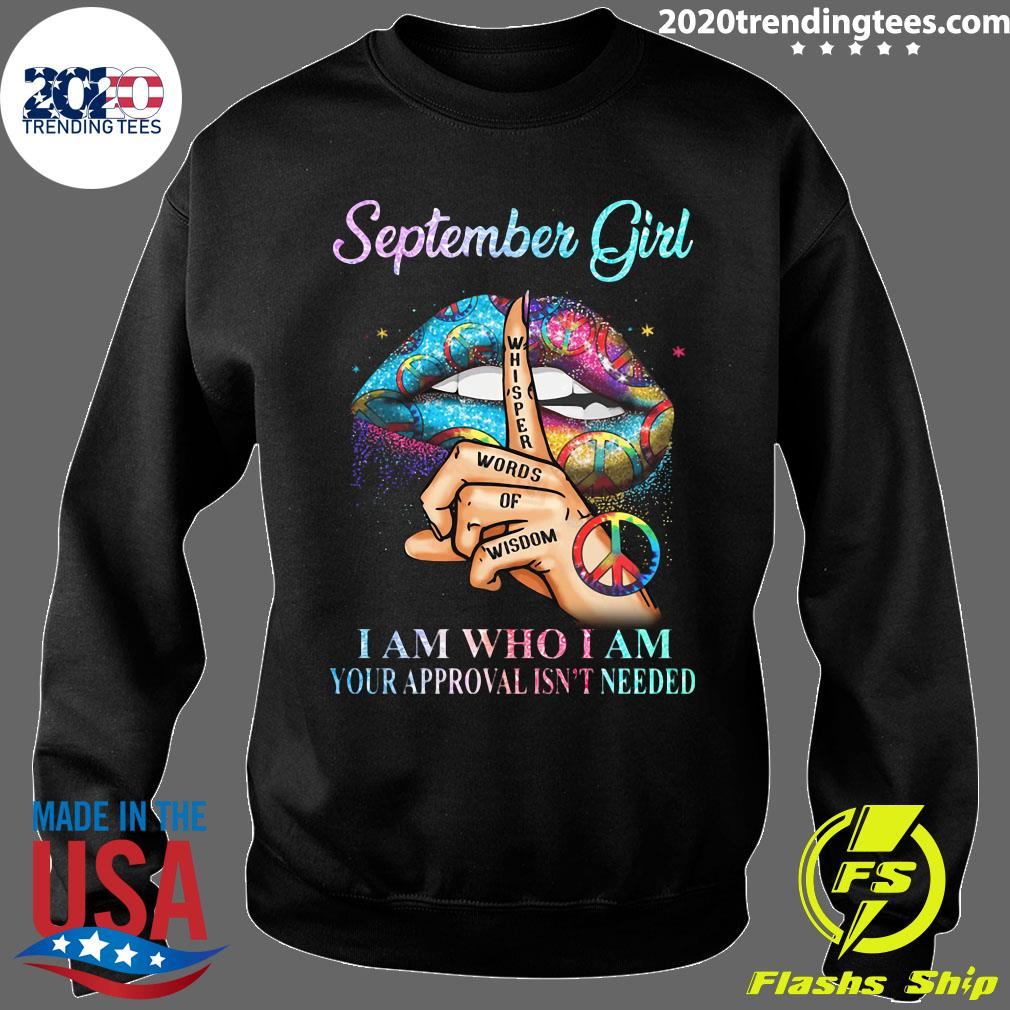 Lips September Girl Whisper Words Of Wisdom I Am Who I Am Your Approval Isn't Needed Shirt Sweater
