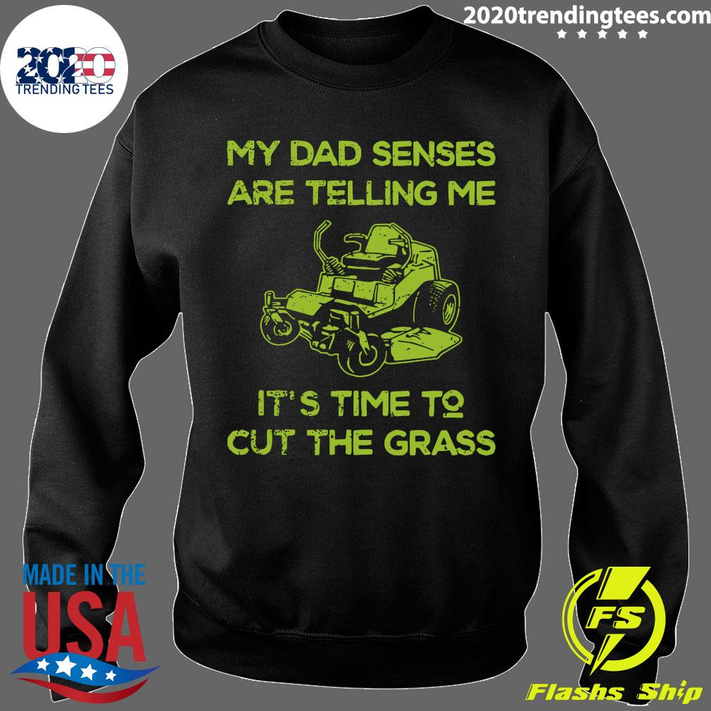 My Dad Senses Are Telling Me It's Time To Cut The Grass Shirt Sweater