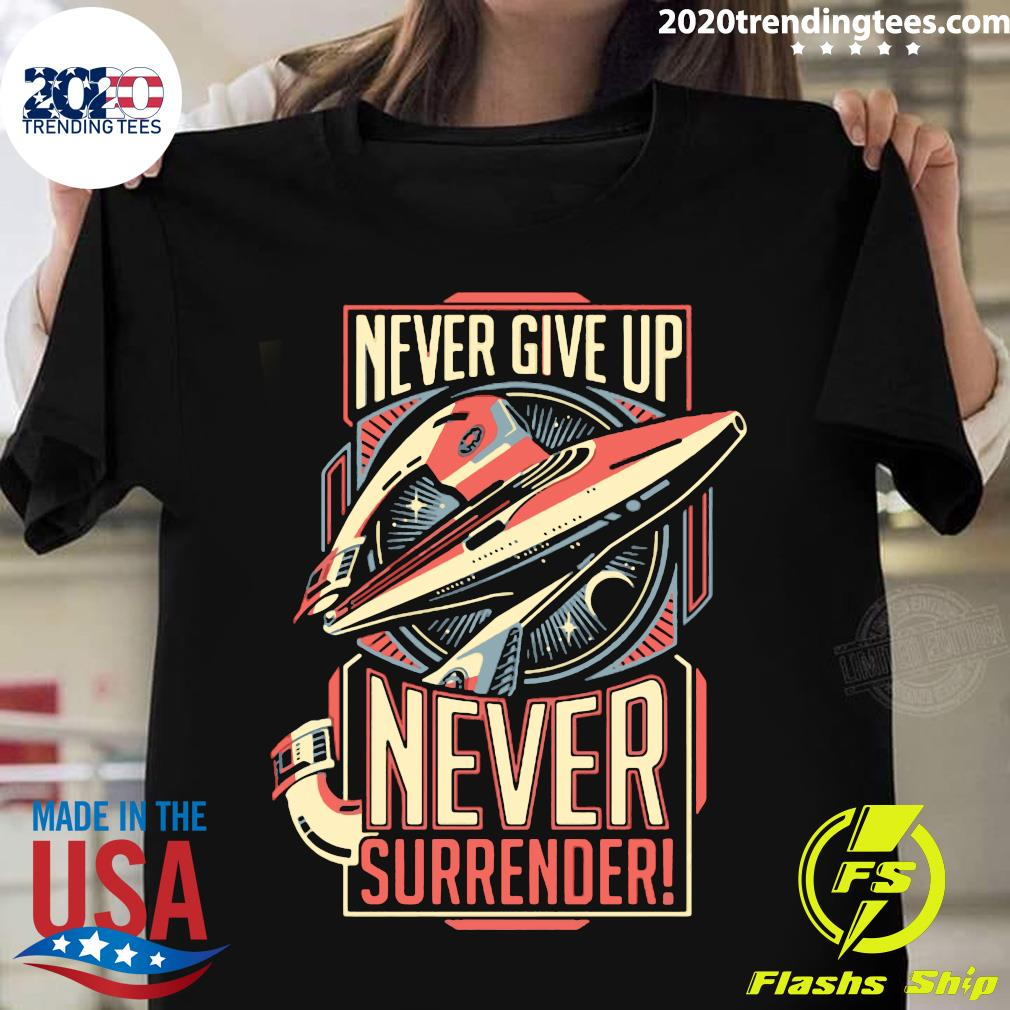 New Galaxy Quest Inspired Never Give Up Never Surrender Shirt
