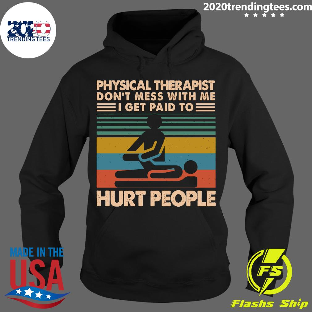 Physical Therapist Don't Mess With Me I Get Paid To Hurt People Vintage Shirt Hoodie
