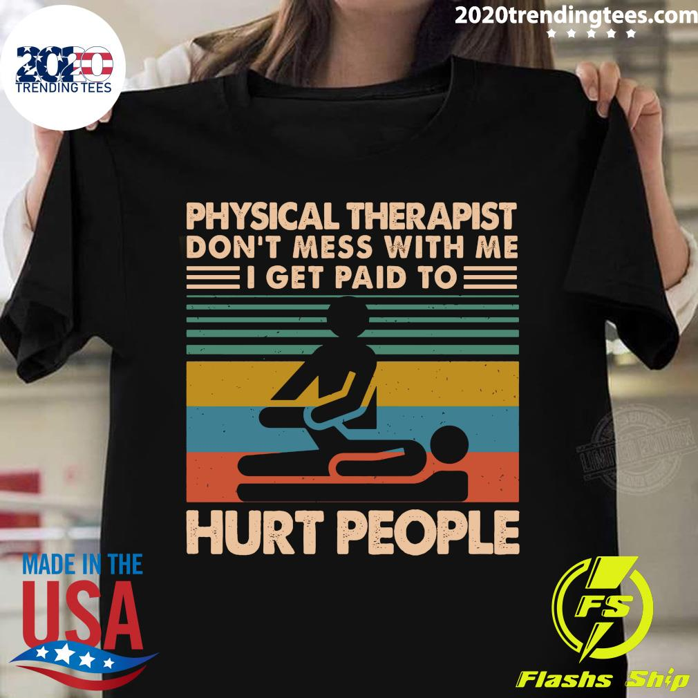 Physical Therapist Don't Mess With Me I Get Paid To Hurt People Vintage Shirt