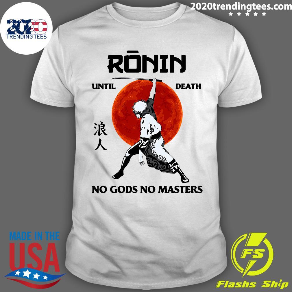Samurai Ronin Until Death No Gods No Masters Shirt