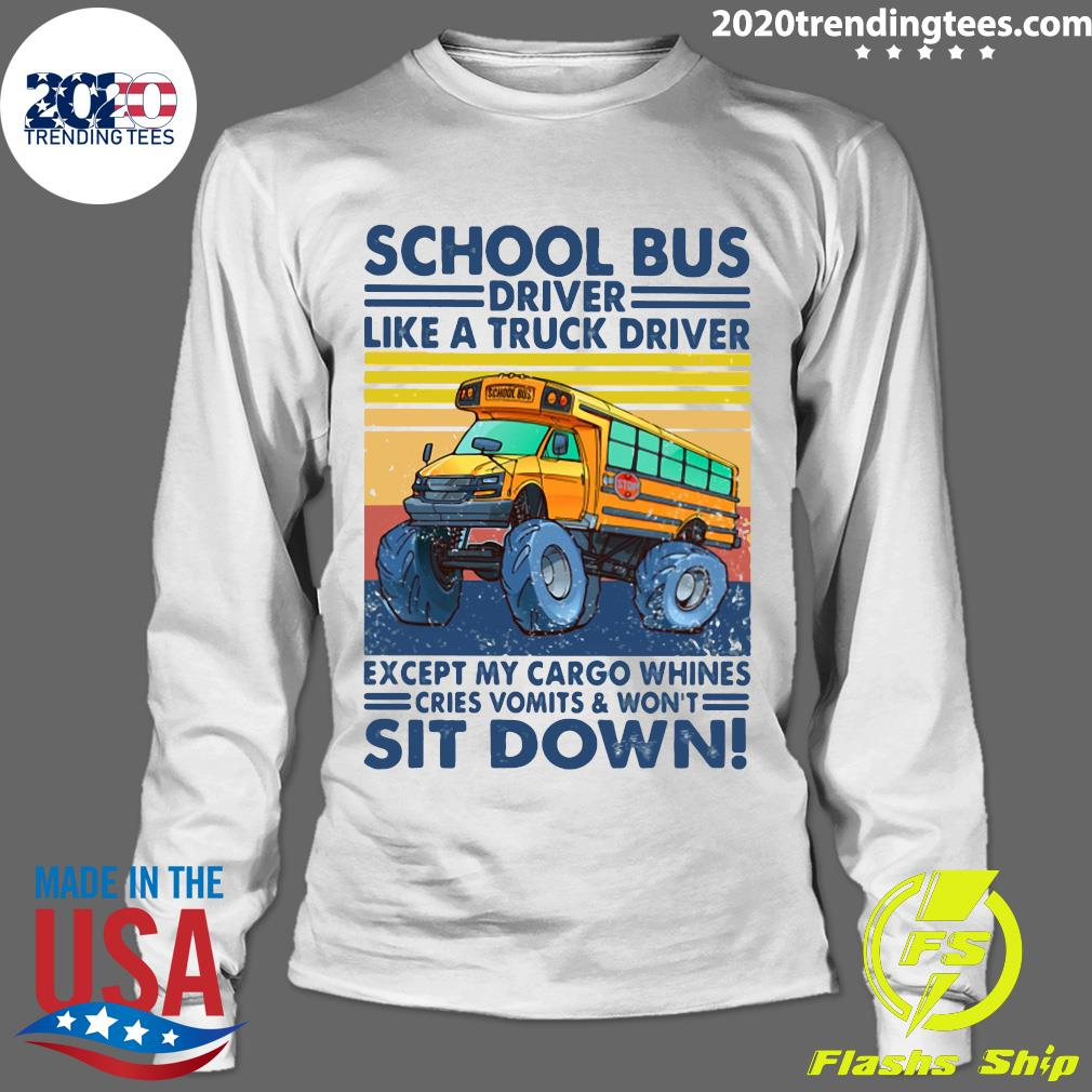 School Bus Driver Like A Truck Drivers Except My Cargo Whines Cries Vomits And Won't Sit Down Vintage Retro Shirt Longsleeve