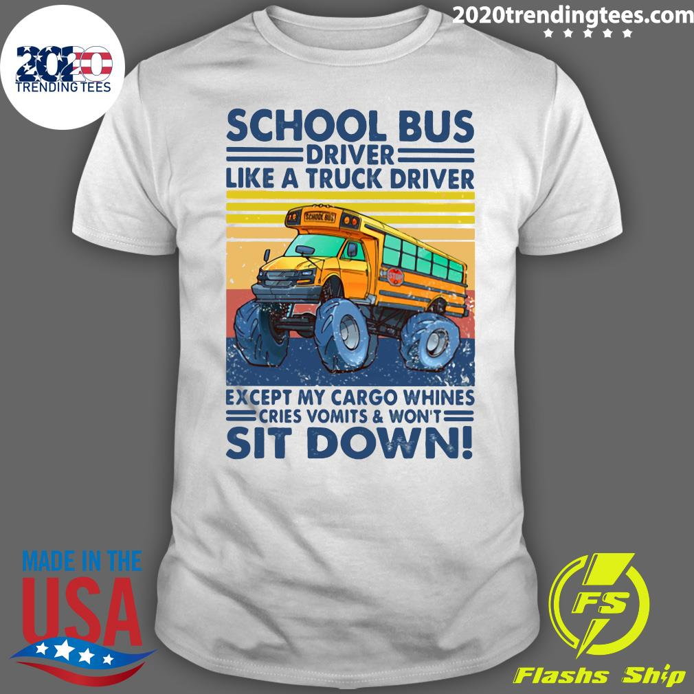 School Bus Driver Like A Truck Drivers Except My Cargo Whines Cries Vomits And Won't Sit Down Vintage Retro Shirt