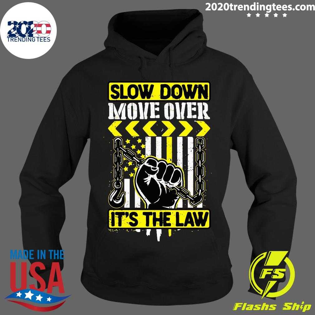 Slow Down Move Over It's The Law Shirt Hoodie