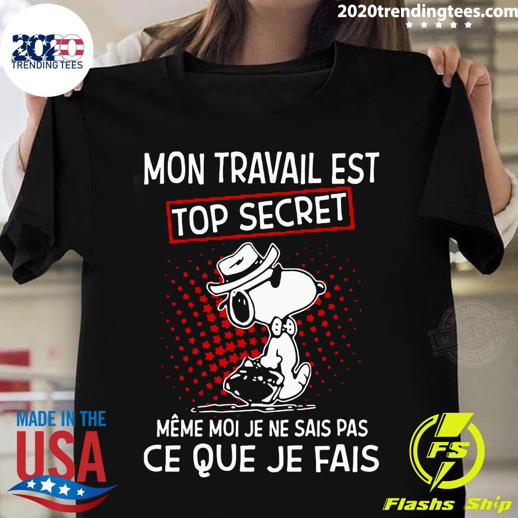 Snoopy Mon Travail Est Top Secret Meme Moi Je Ne Sais Pas Ce Que Je Fais Shirt