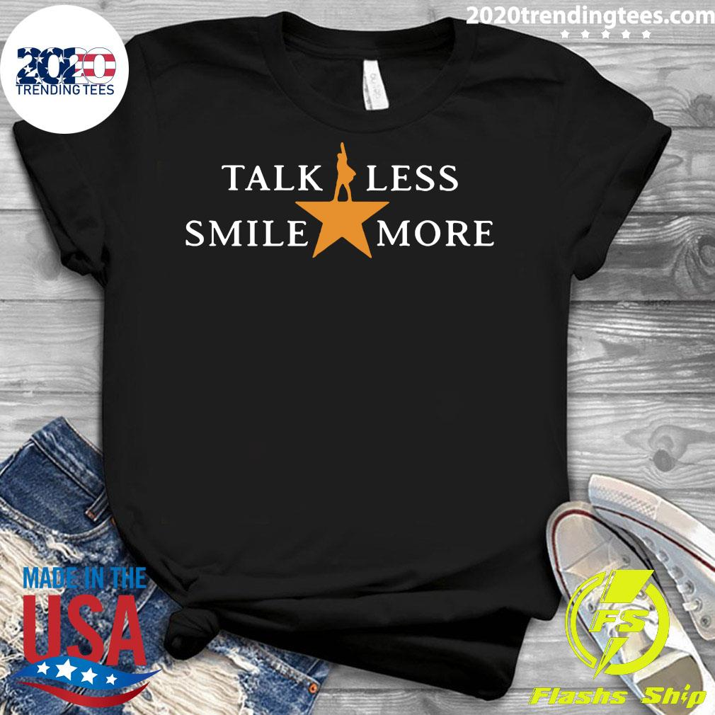 Talk Less Smile More Hamilton Musical Theatre Inspirational Political Quote Shirt Ladies tee