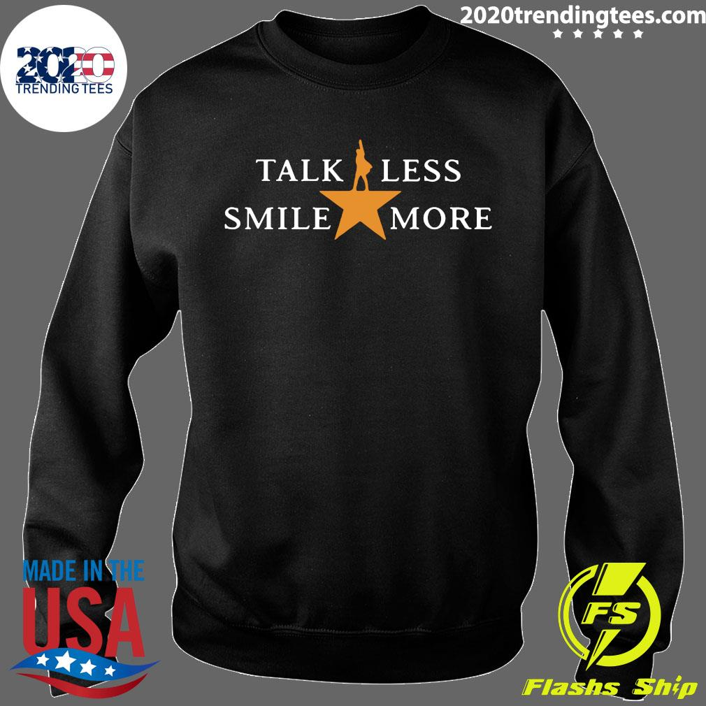 Talk Less Smile More Hamilton Musical Theatre Inspirational Political Quote Shirt Sweater