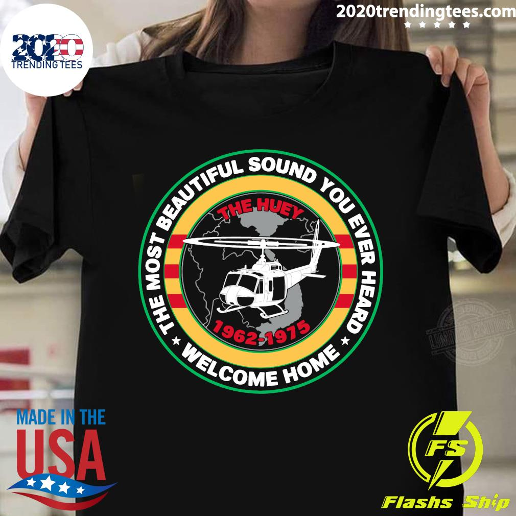 The Most Beautiful Sound You Ever Heard Welcome Home The Huey Shirt