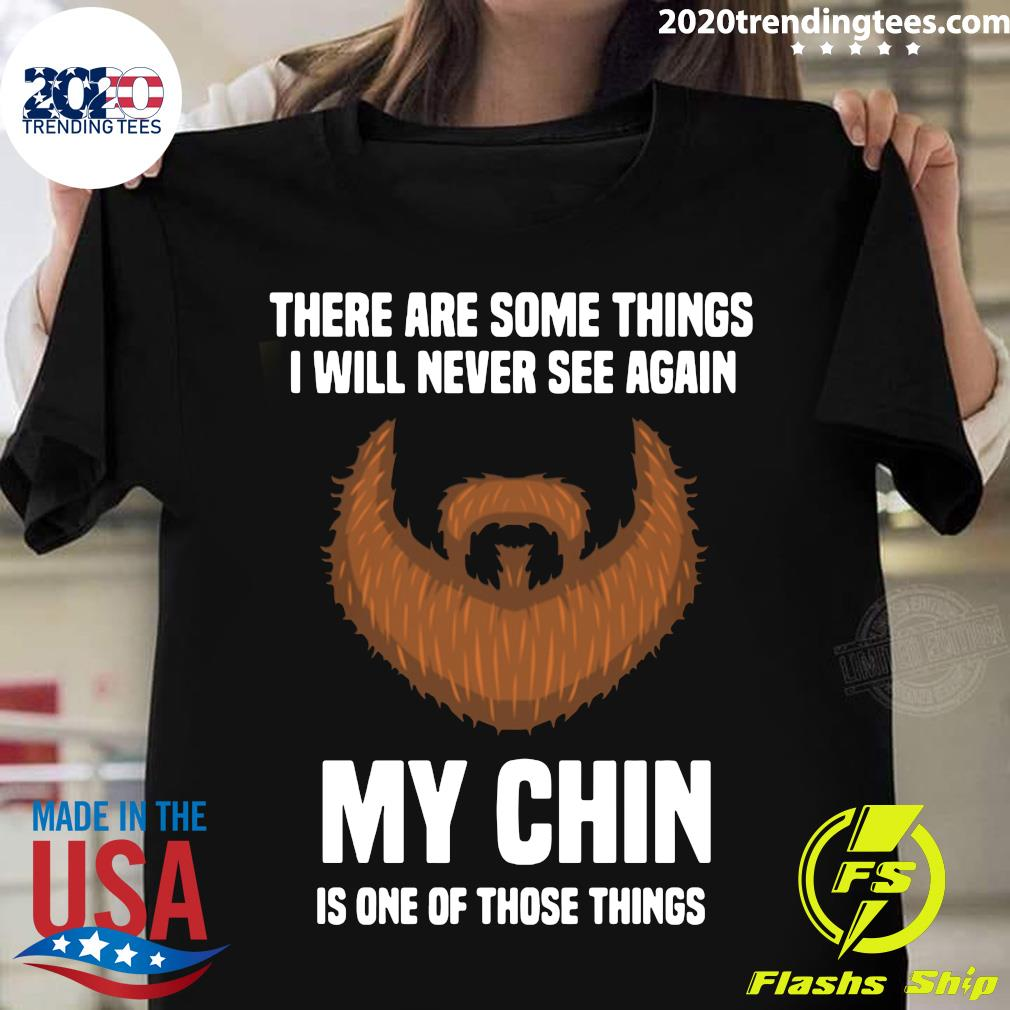 There Are Some Things I Will Never See Again My Chin Is One Of Those Things Shirt