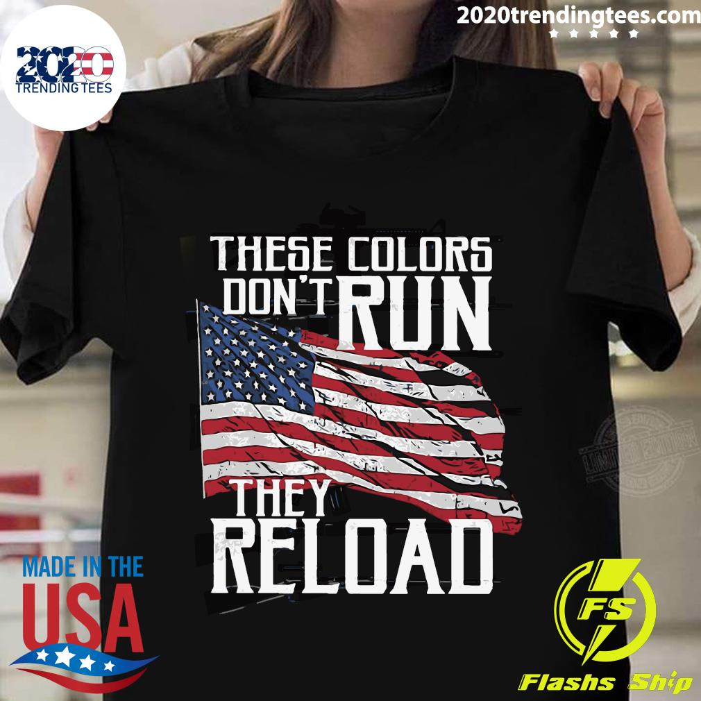 These Colors Don't Run They Reload Gun Lover Shirt