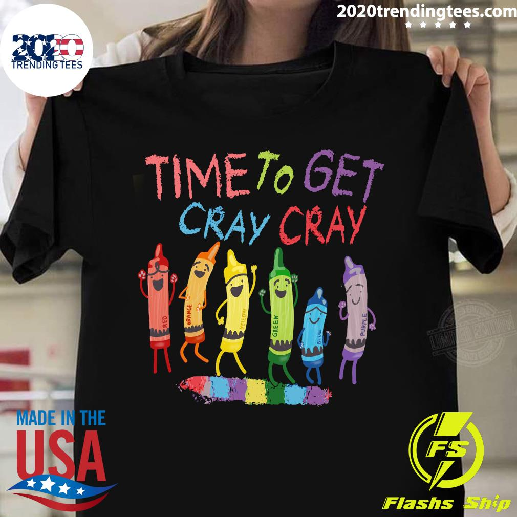 Time To Get Cray Cray Back To School Shirt