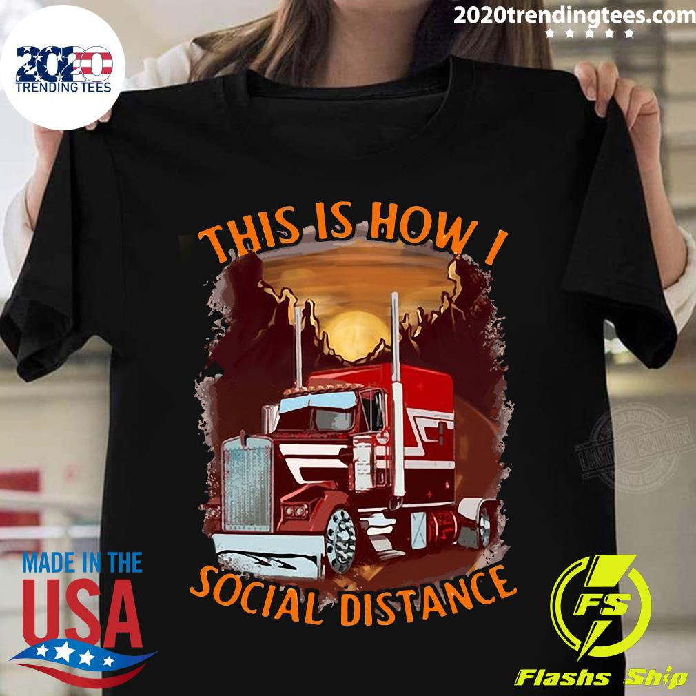 Truck This Is How I Social Distance Shirt