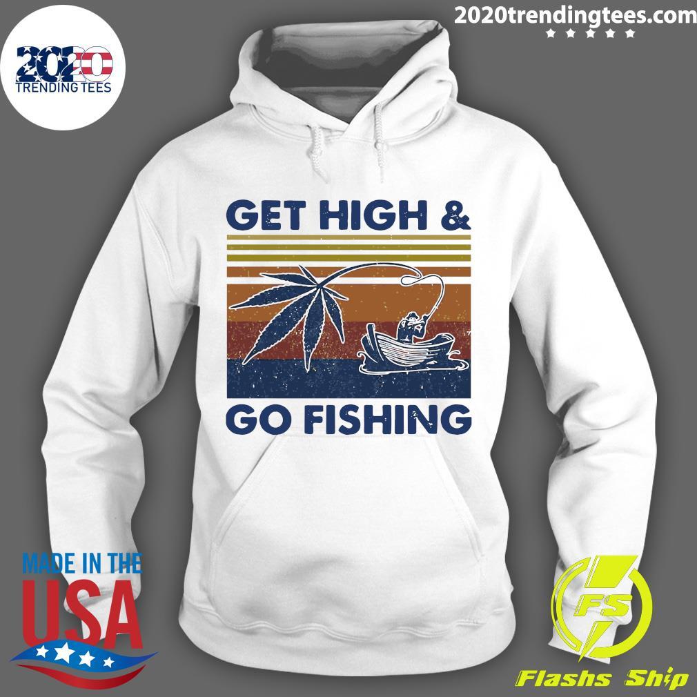 Weed Get High And Go Fishing Vintage Shirt Hoodie