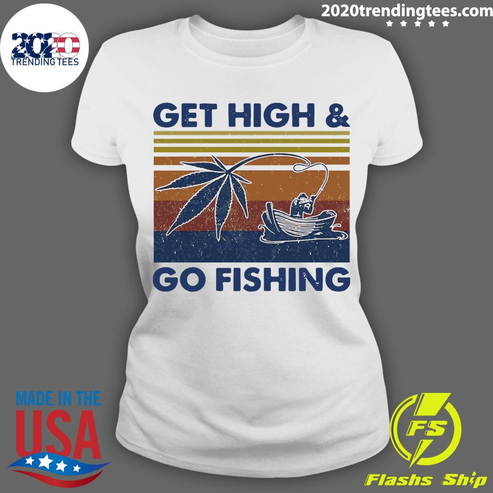 Weed Get High And Go Fishing Vintage Shirt Ladies tee
