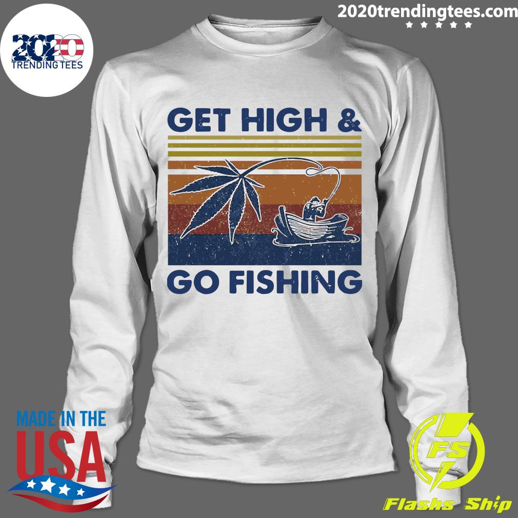 Weed Get High And Go Fishing Vintage Shirt Longsleeve