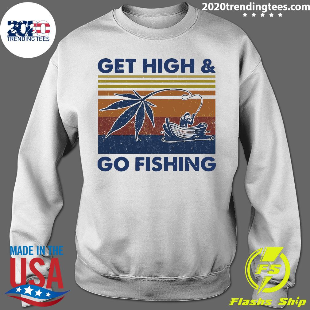 Weed Get High And Go Fishing Vintage Shirt Sweater