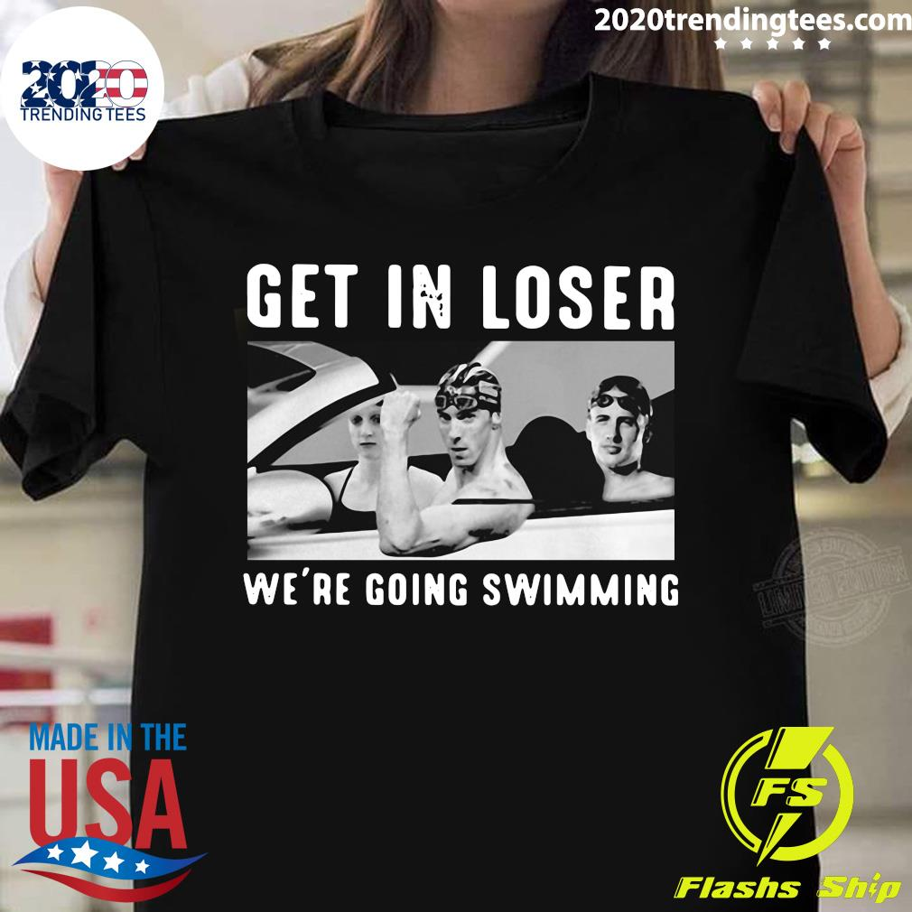 Get In Loser We're Going Swimming Shirt