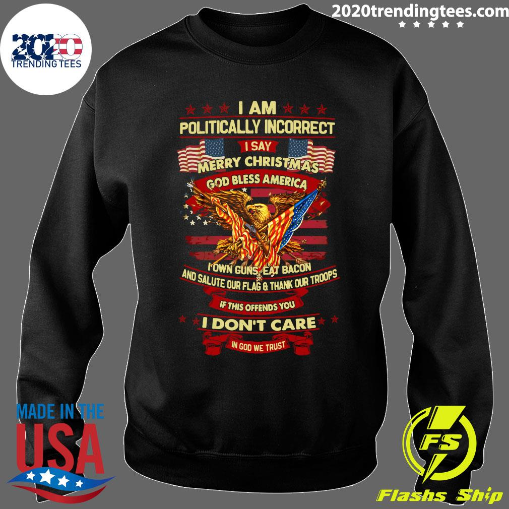 I Am Politically Incorrect I Say Merry Christmas God Bless America I Don't Care In God We Trust Shirt Sweater